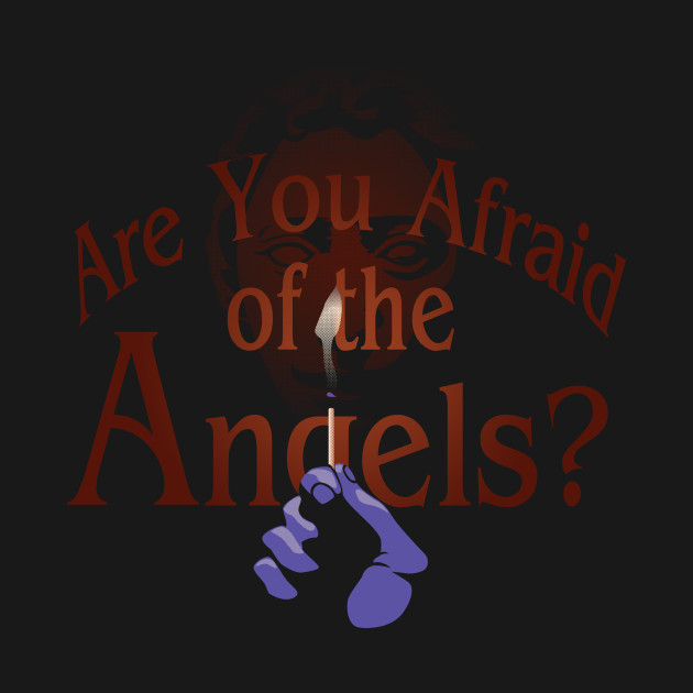 Are You Afraid of the Angels?