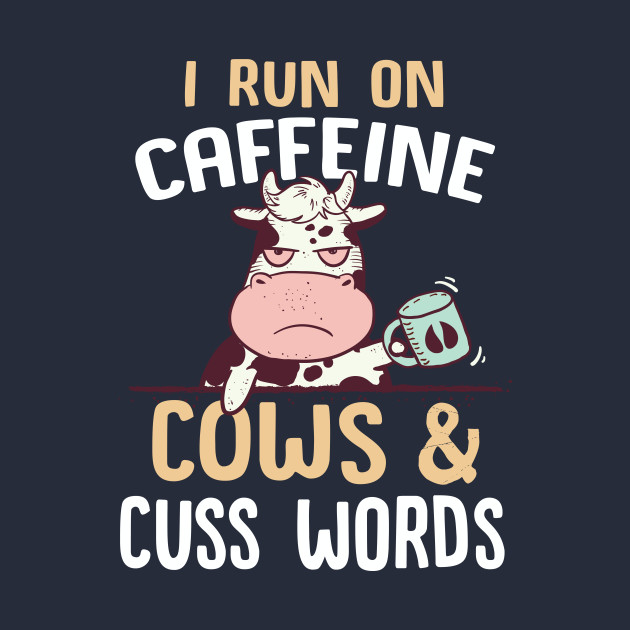 i run on caffeine cow & cuss words