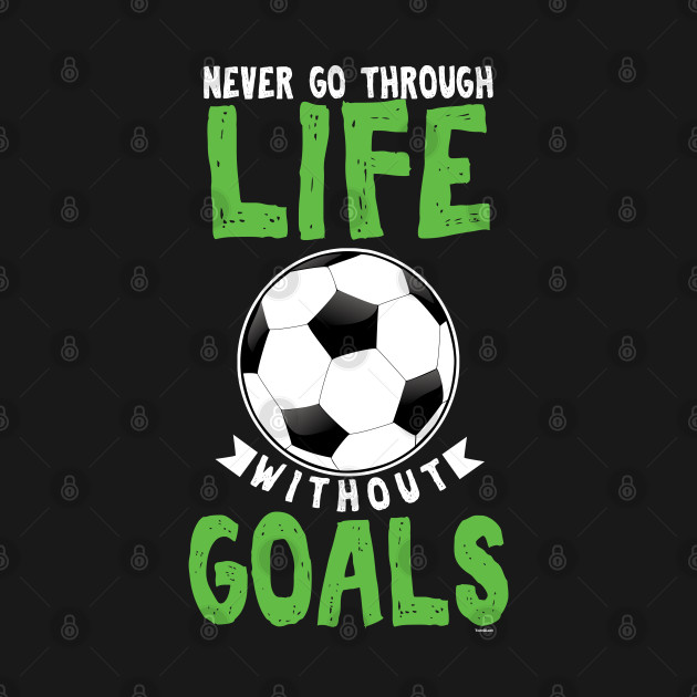 Soccer Goalie Football Players Rugby Team Life Goals Gift