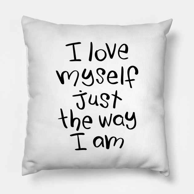 Inspirational Self Love Quote Hand Lettering Slogan Text Self Love Pillow Teepublic