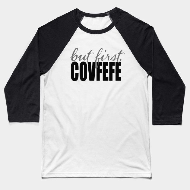 But First Covfefe Baseball T-Shirt