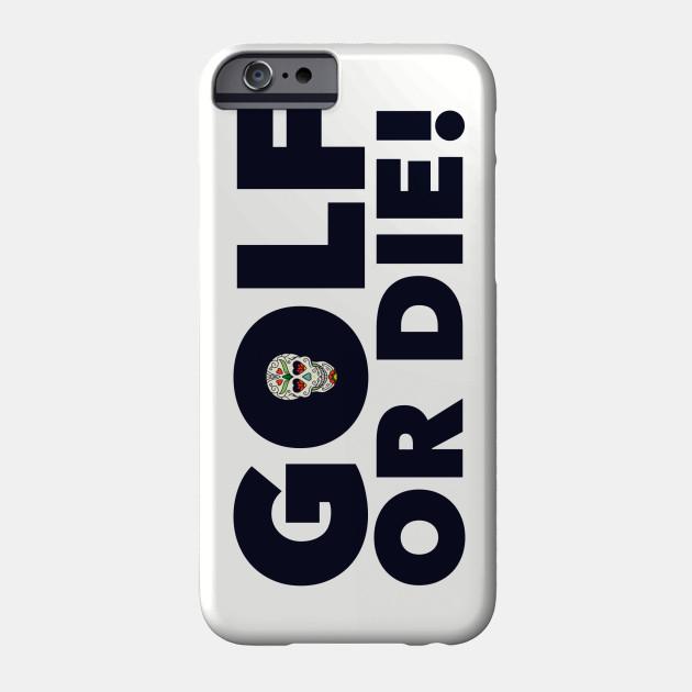 Golf or Die!