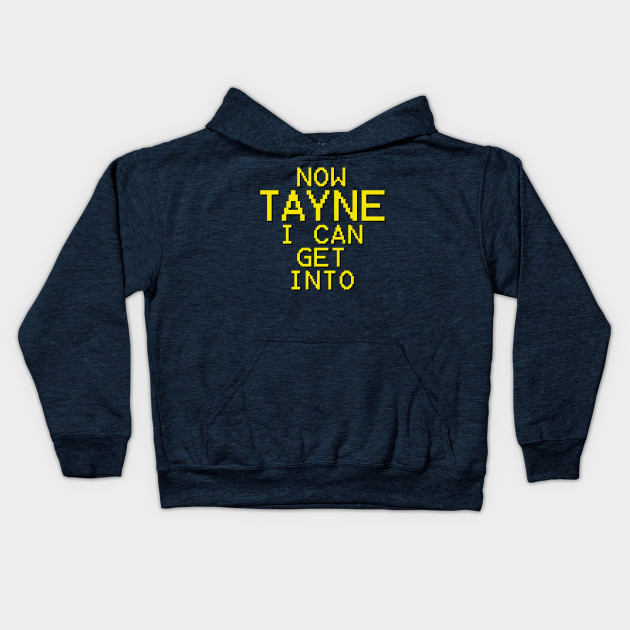 Now Tayne I Can Get Into