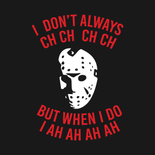 I Don't Always CH CH CH CH