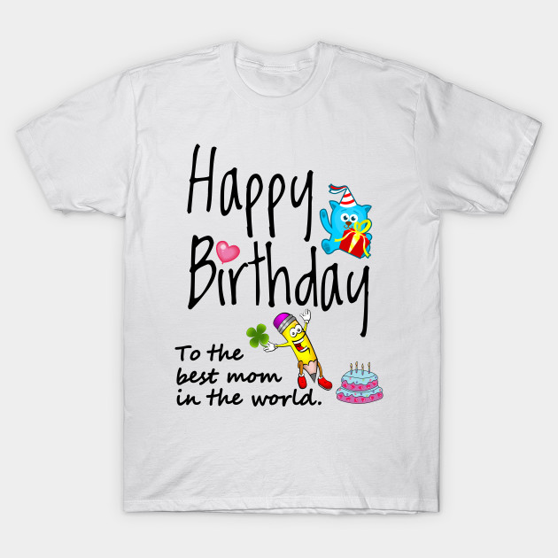 Happy Birthday To The Best Mom In World T Shirt