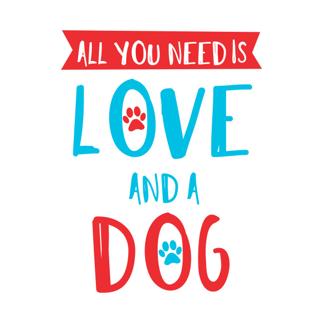 All You Need Is Love And A Dog, Paws - Red Blue