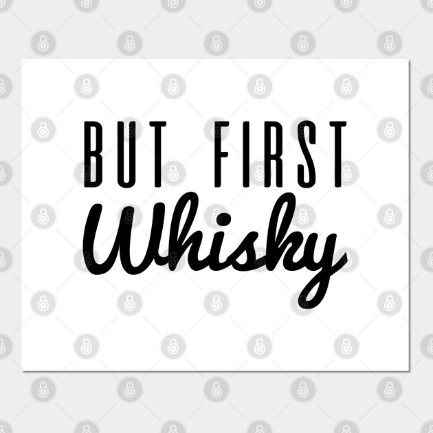 But First Whisky