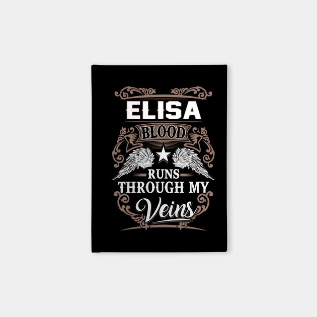 Elisa Name T Shirt - Elisa Blood Runs Through My Veins Gift Item