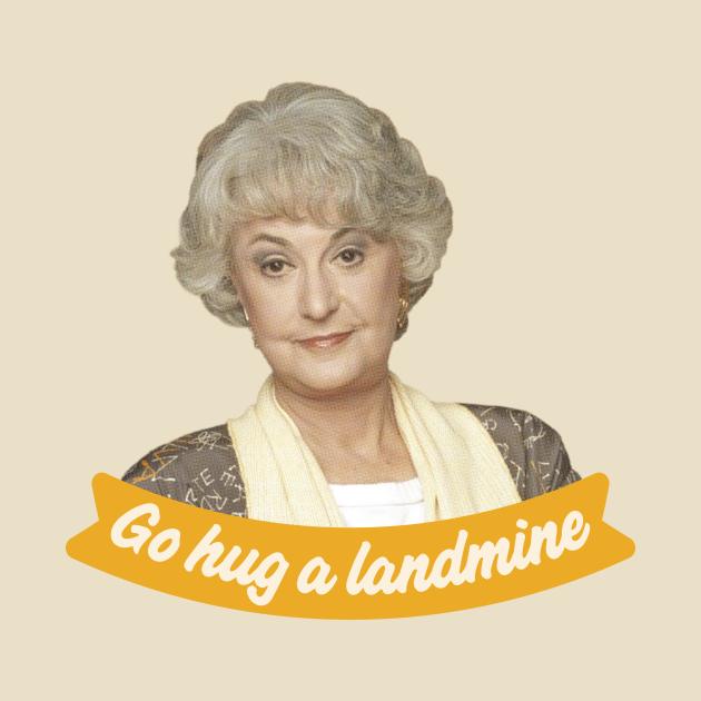 Go Hug A Landmine – Dorothy, The Golden Girls