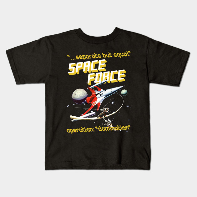 99566e022 Separate But Equal - Space Force - Space Force Trump - Kids T-Shirt ...