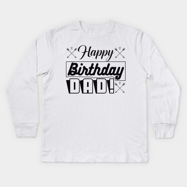 Birthday Tshirt Happy Dad Kids Long Sleeve T Shirt