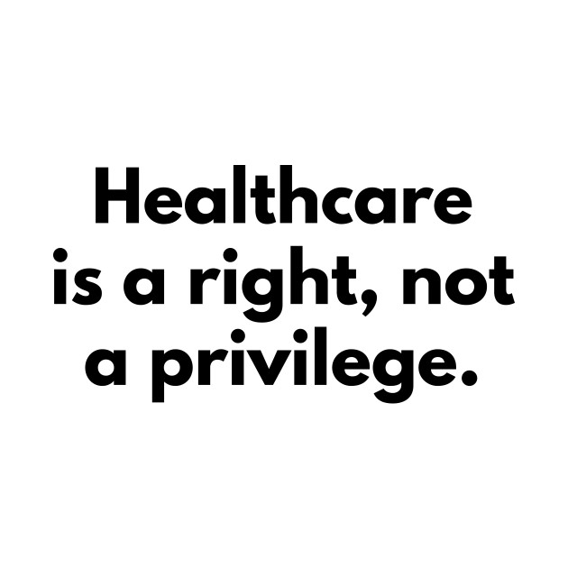 Healthcare is a right, not a privilege