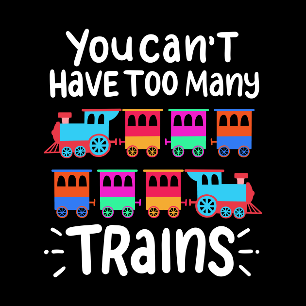 You Can't Have Too Many Trains Locomotive Driver