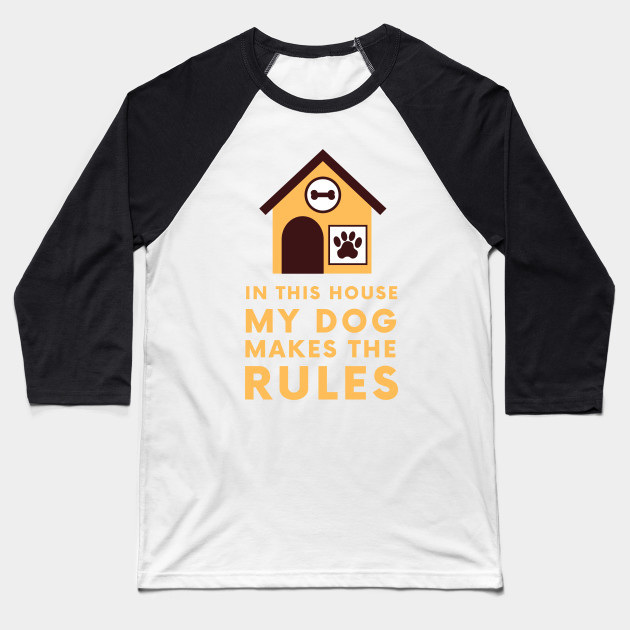 In this house my dog makes the rules Baseball T-Shirt