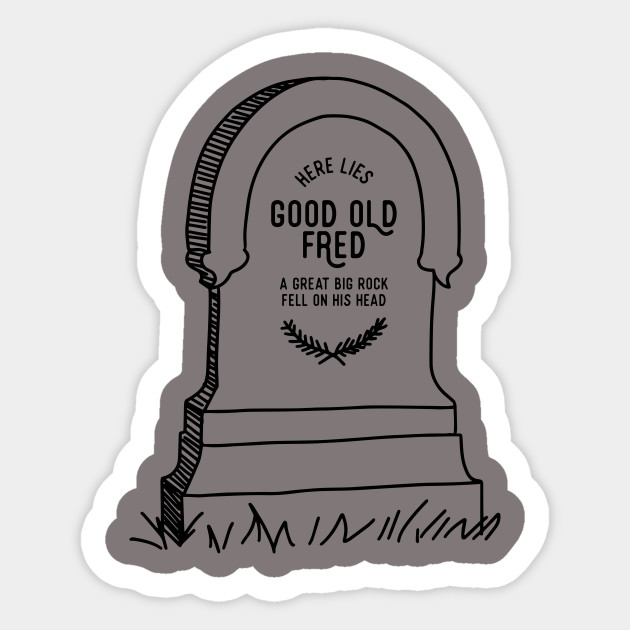 Here Lies Good Old Fred