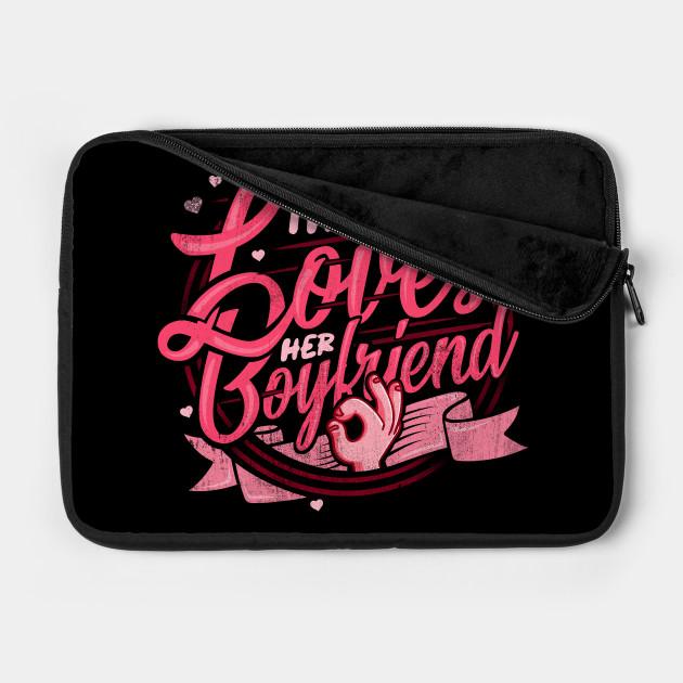 'Girl Loves Her Boyfriend' Boyfriend Girlfriend Gift