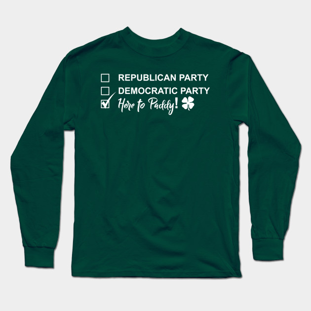 ac3807a08 Funny Saint Patrick's Day T-Shirt - Here to Paddy Political (T-shirts,  hoodies, and more merch) Long Sleeve T-Shirt