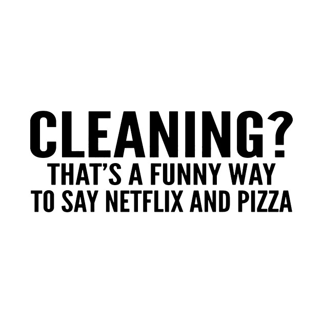 Netflix and Pizza! No Cleaning