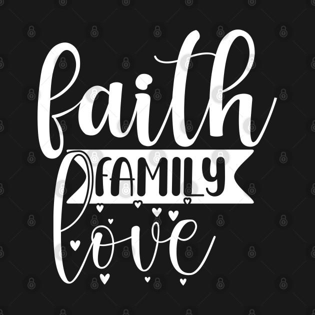 Faith Family Love, Christian, Jesus, Quote, Believer, Christian Quote, Saying