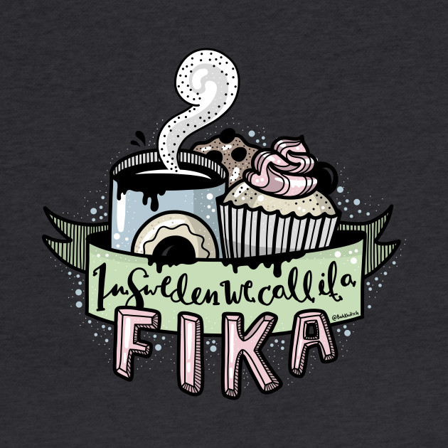In Sweden we call it a fika