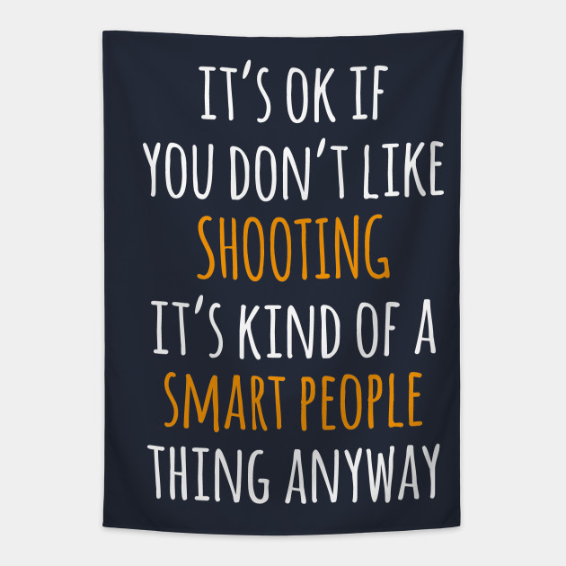 Shooting Funny Gift Idea   It's Ok If You Don't Like Shooting