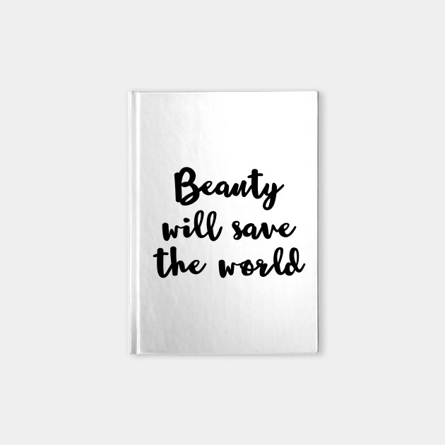 Beauty Will Save The World Quote Notebook Teepublic