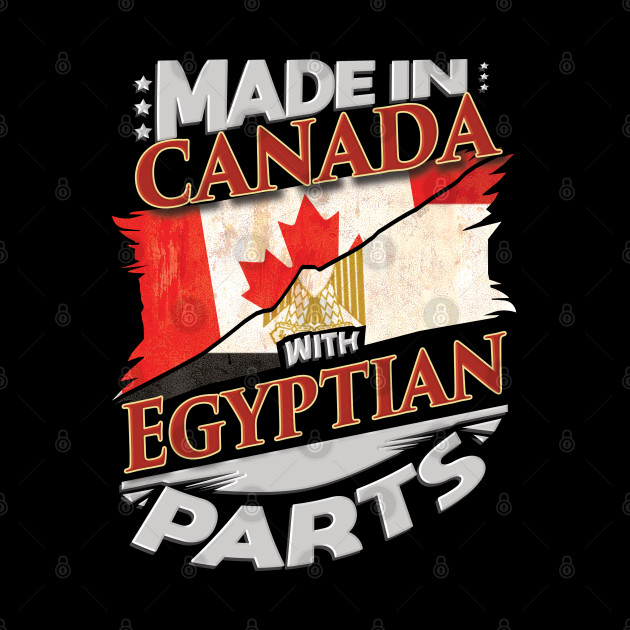 Made In Canada With Egyptian Parts - Gift for Egyptian From Egypt