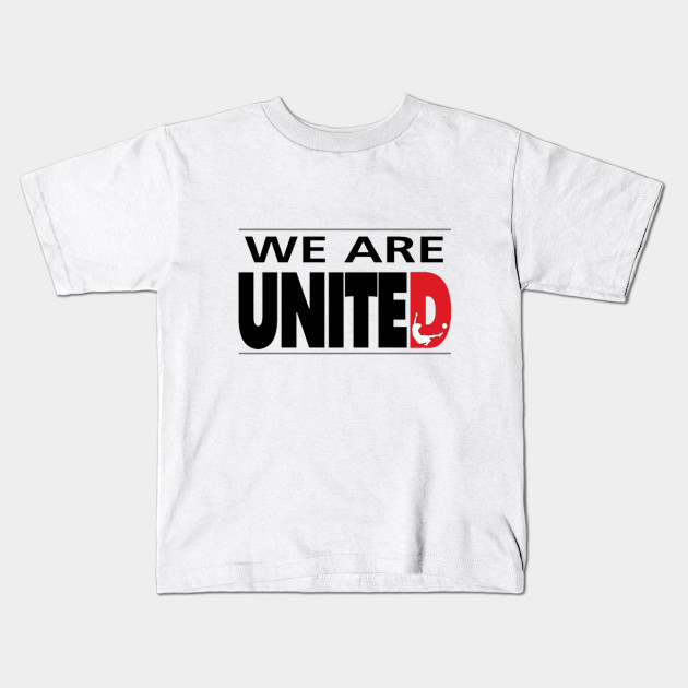 d73b9d5b we are united! - Manchester United - Kids T-Shirt | TeePublic