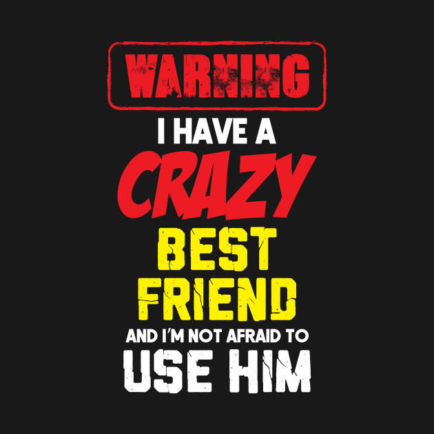 Gifts for crazy best friend Funny quotes lovers