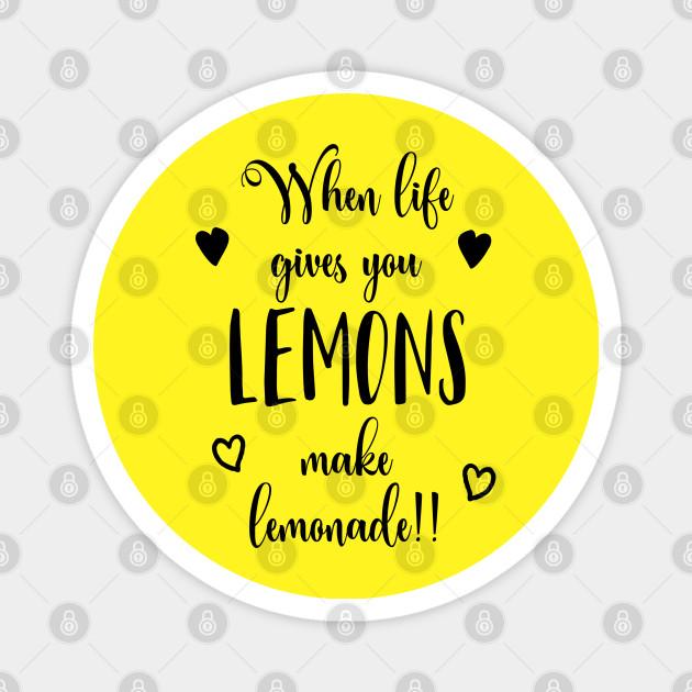 When Life Gives You Lemons Make Lemonade Inspirational Quotes On Life Magnet Teepublic