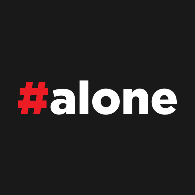 Hashtag Alone #Alone