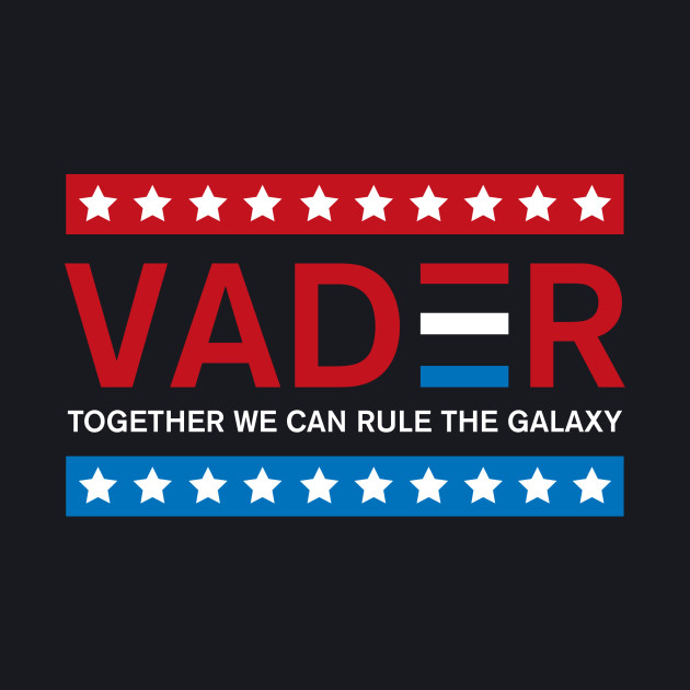 Vote Vader - Together We Can Rule The Galaxy