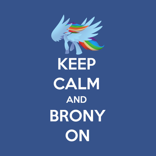 Keep Calm and Brony On