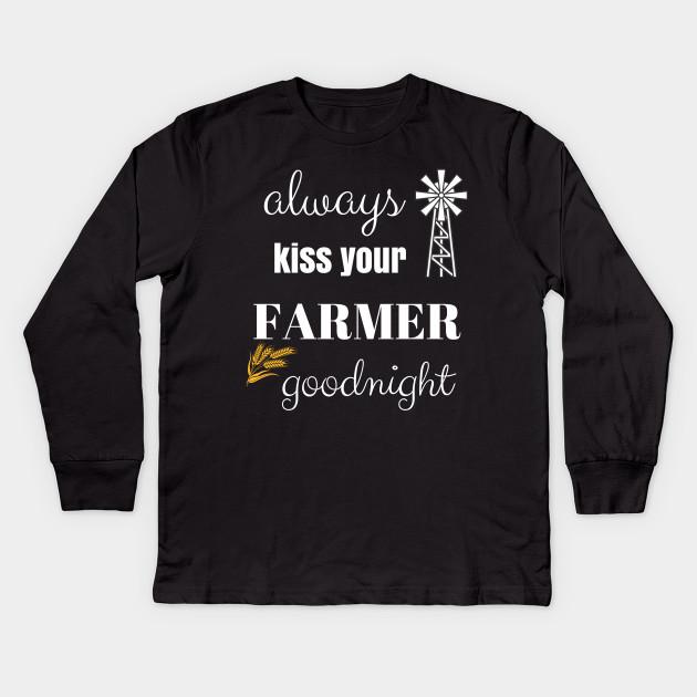 Always Kiss Your Farmer Good Night Farmers Wife Farmer Wife Saying Kids Long Sleeve T Shirt Teepublic