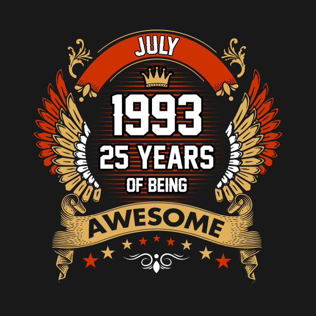 Funny Born In July 1993 25th Birthday 25 Years Of Being Awesome Men Women Gift