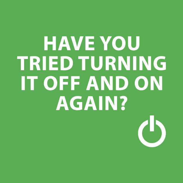 Have You Tried Turning It Off And On Again Turn Off T Shirt