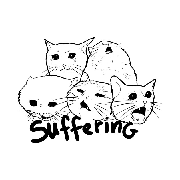 Suffering- crying cat meme - Memes - T-Shirt | TeePublic