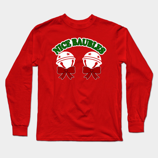 6e6a7ff5e19b Nice Baubles Shirt - Offensive Christmas Shirts, If you love funny  christmas tshirts, inappropriate gifts, offensive christmas t-shirt,  offensive xmas Long ...