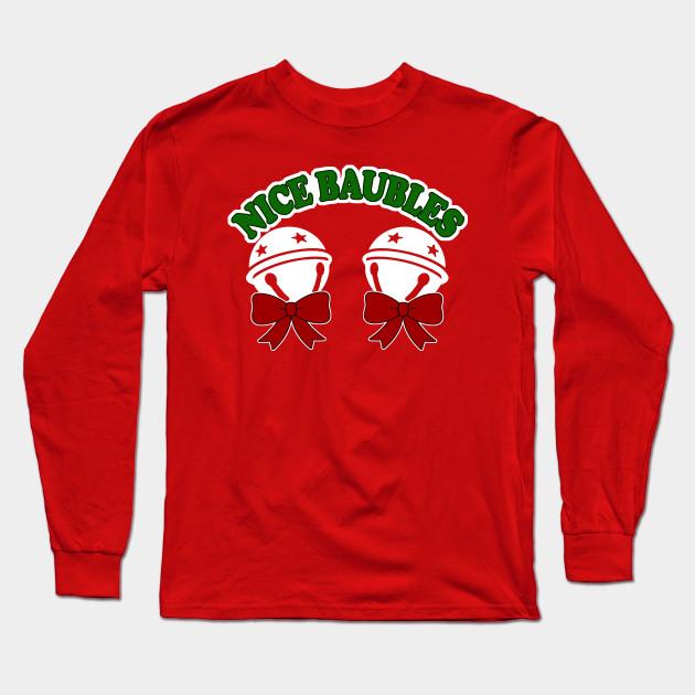 5e23ebb9 Nice Baubles Shirt - Offensive Christmas Shirts, If you love funny  christmas tshirts, inappropriate gifts, offensive christmas t-shirt,  offensive xmas Long ...