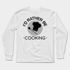 5dd2d64c3 I'd Rather Be Cooking BBQ Bacon Funny Chef Gift Long Sleeve T-Shirt