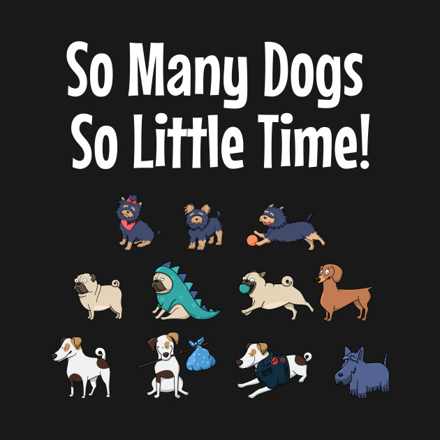 So Many Dogs So Little Time