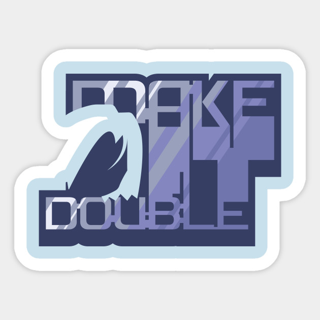 Make it Double