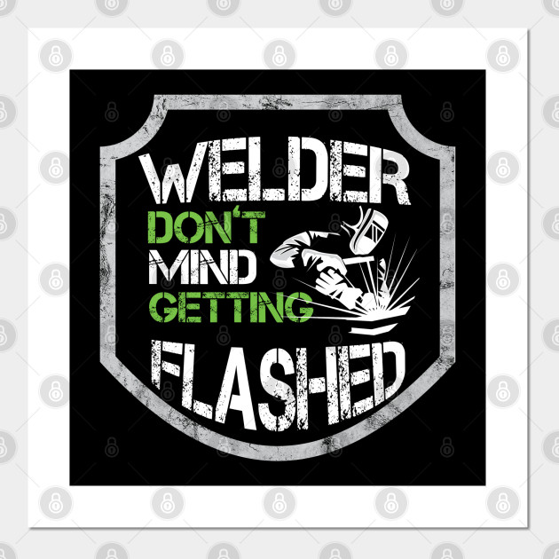Funny Welder Puns Don T Mind Getting Flashed Awesome Welding Welder Affiche Et Impression D Art Teepublic Fr