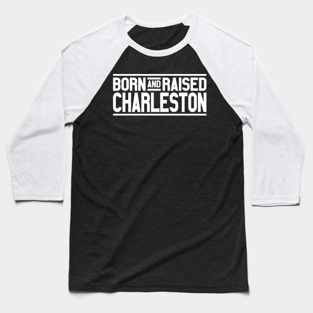 Born And Raised Charleston Baseball T-Shirt
