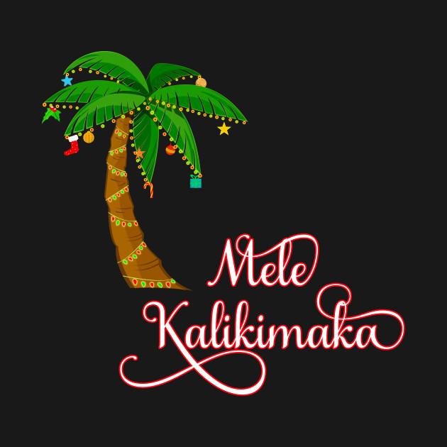mele kalikimaka hawaiian christmas mele kalikimaka merry christmas t shirt teepublic