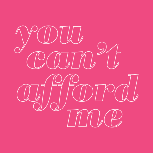 You Cant Afford Me t-shirts
