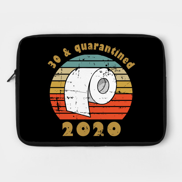 30th Birthday Gift For Him Or Her 30 And Quarantined Funny 30th Birthday Gift Laptop Case Teepublic