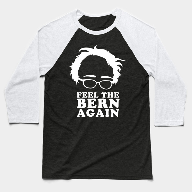 Feel the Bern Again Bernie Sanders 2020 Baseball T-Shirt
