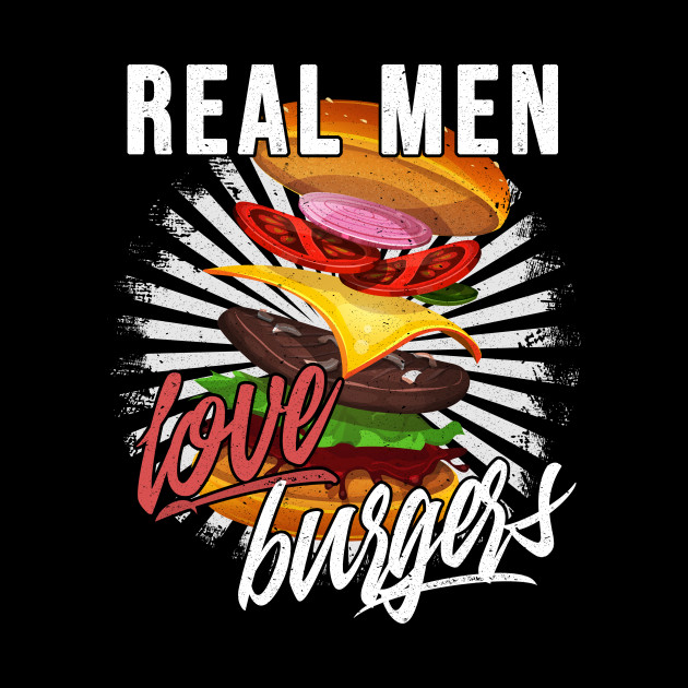 Real Men Love Burgers