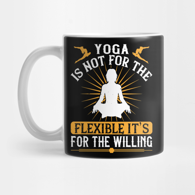 Yoga Instructor Yoga Is Not For The Flexible,It iss For The Willing